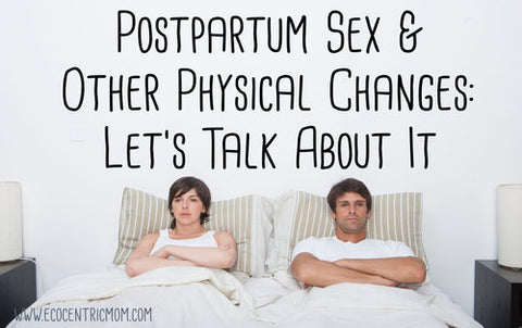 Postpartum Sex & Other Physical Changes – Let's Talk About It