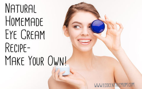 Natural Homemade Eye Cream Recipe – Make Your Own!