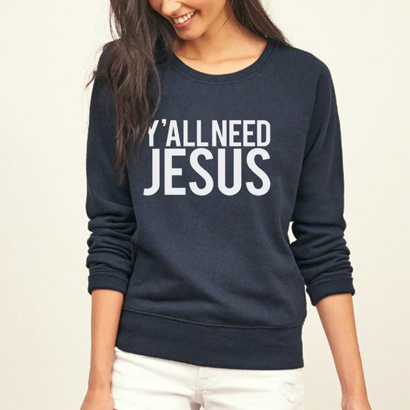 2017 Y'all need Jesus Woman's Long Sleeve Sweatshirt