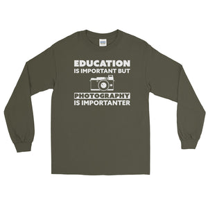 Education is Important But Photography is Importanter Long Sleeve Photography T-Shirt
