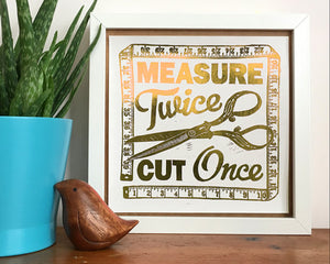 Measure Twice Cut Once Gold Foil Art Print - Woah There Pickle - Sewing Kits & Gifts - WoahTherePickle - Sew Me Sunshine