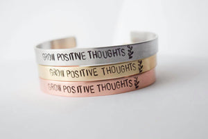 Grow Positive Thoughts - Hand stamped Cuff Bracelet