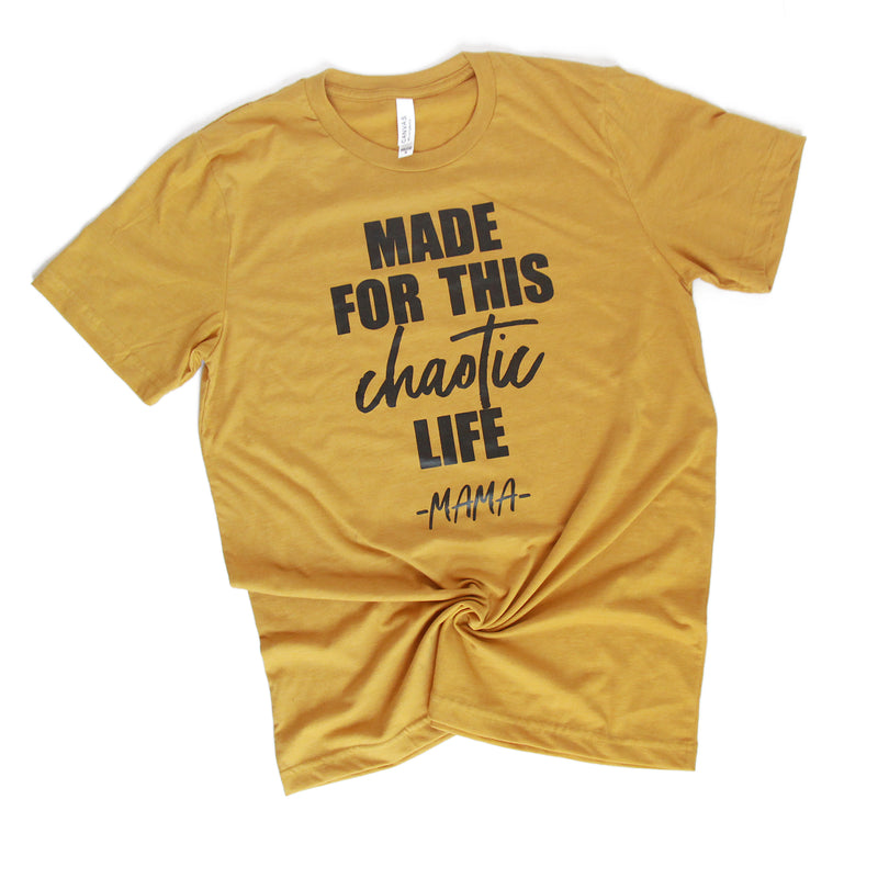 Made for this Chaotic Life - Black Shimmer ink/Heather Mustard Unisex Tee
