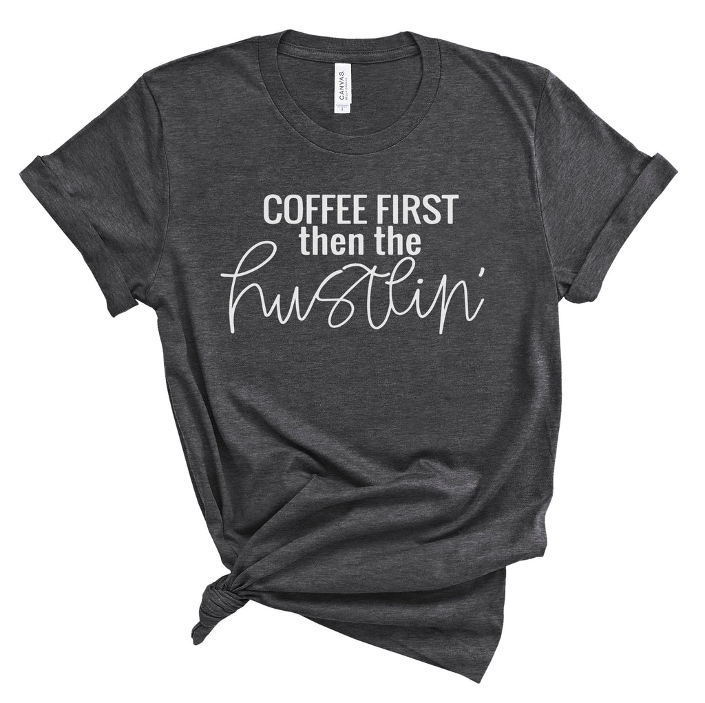 Coffee First then the Hustlin' - Dark Grey Unisex Tee