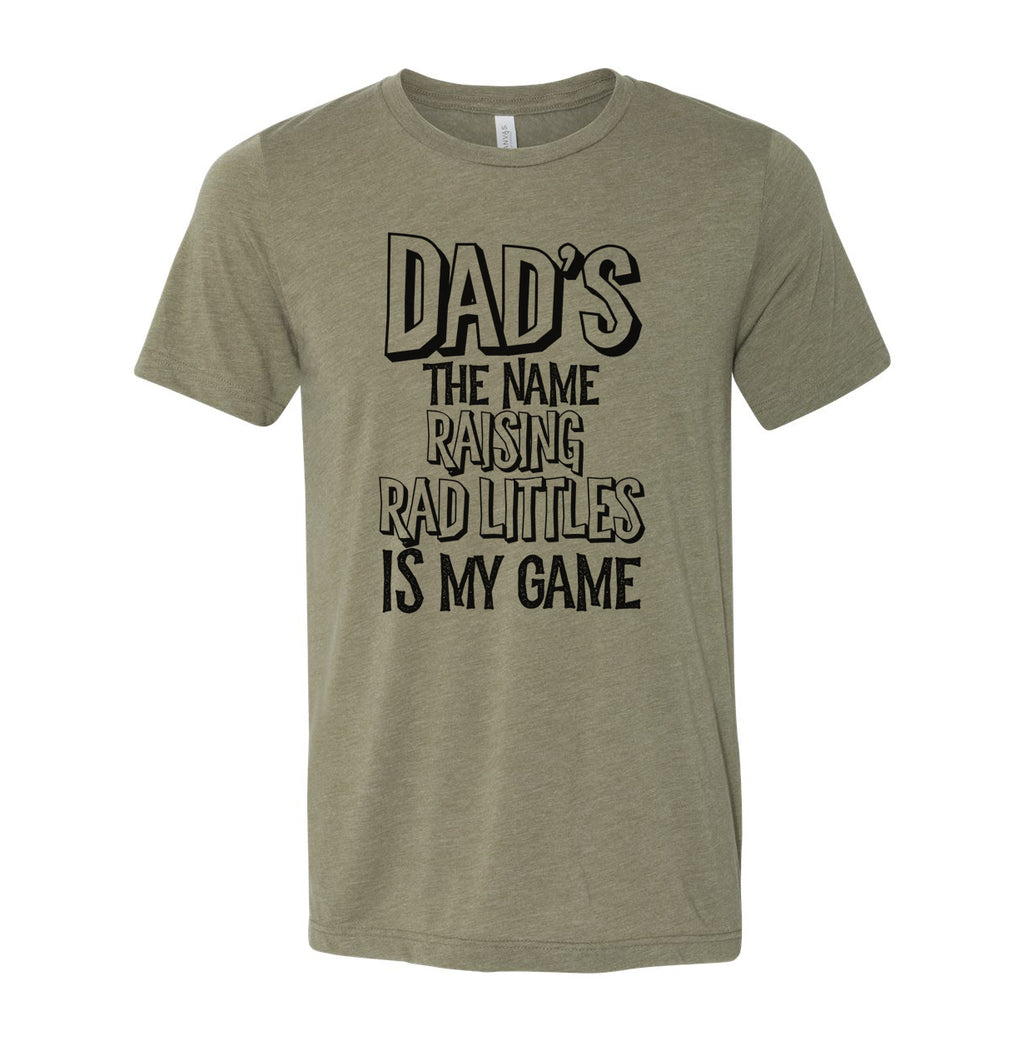 Dad's the Name Raising Rad Littles is my Game - Heather Olive Unisex Tee