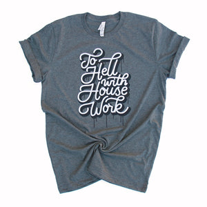 To Hell with House Work - Deep Heather Grey Unisex Tee