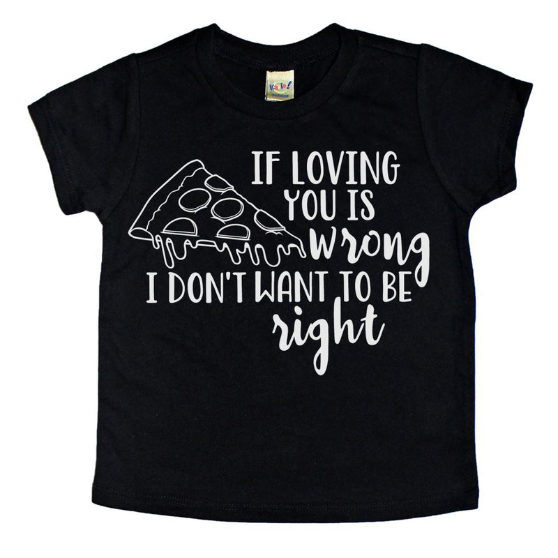 If Loving You Is Wrong Pizza  - Kids Tee