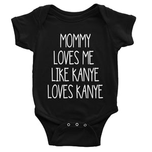 Mommy Loves Me Like Kanye Loves Kanye - Baby Bodysuit
