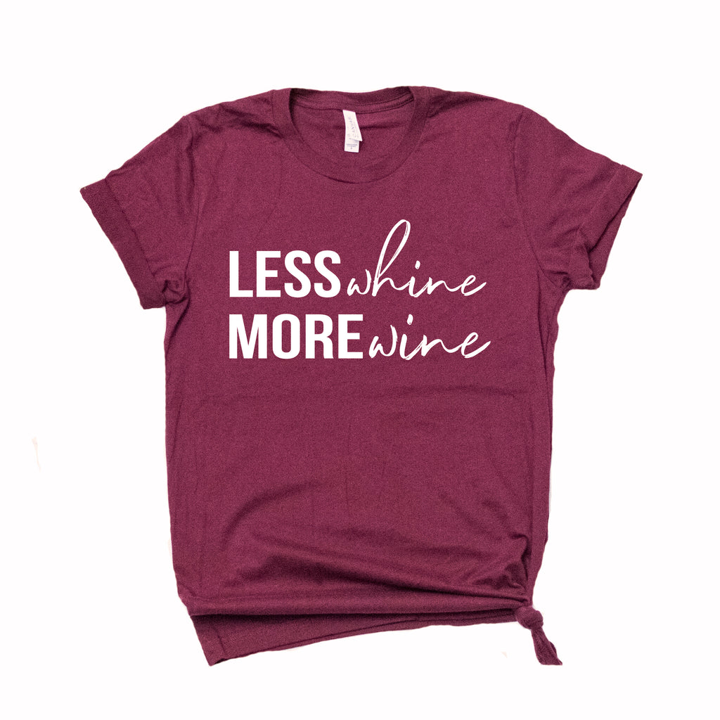 Less Whine More Wine - Maroon Unisex Tee