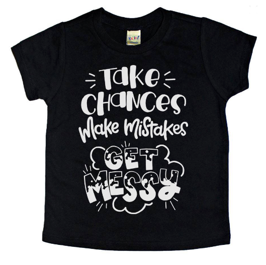 Take Chances, Make Mistakes, Get Messy - Kids Tee