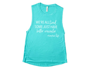 We're All Tired - Women's Teal Muscle Tank