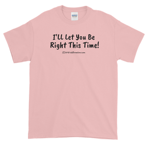 "Short-Sleeve T-Shirt ""I'll let you be right this time"" (black imprint) by duffcreations.com"