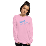 "Long Sleeve T-Shirt ""who does that"" (blue lettering) by duffcreations.com"