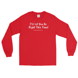"Long Sleeve T-Shirt ""I'll let you be right this time "" (white lettering) by duffcreations.com"