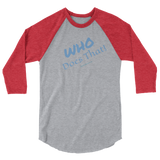 "3/4 sleeve raglan shirt ""Who does that"" (slanted lettering)"
