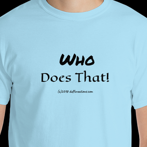 "Short-Sleeve T-Shirt ""who does that"" by duffcreations.com"