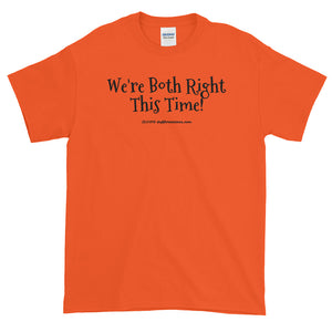 "Short-Sleeve T-Shirt ""we're both right this time"" by duffcreations.com"