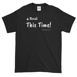 "Short-Sleeve T-Shirt (darker) ""4 real this time"" by duffcreations.com"