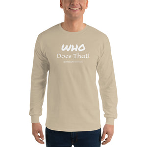 "Long Sleeve T-Shirt (darker) ""who does that"" by duffcreations.com"