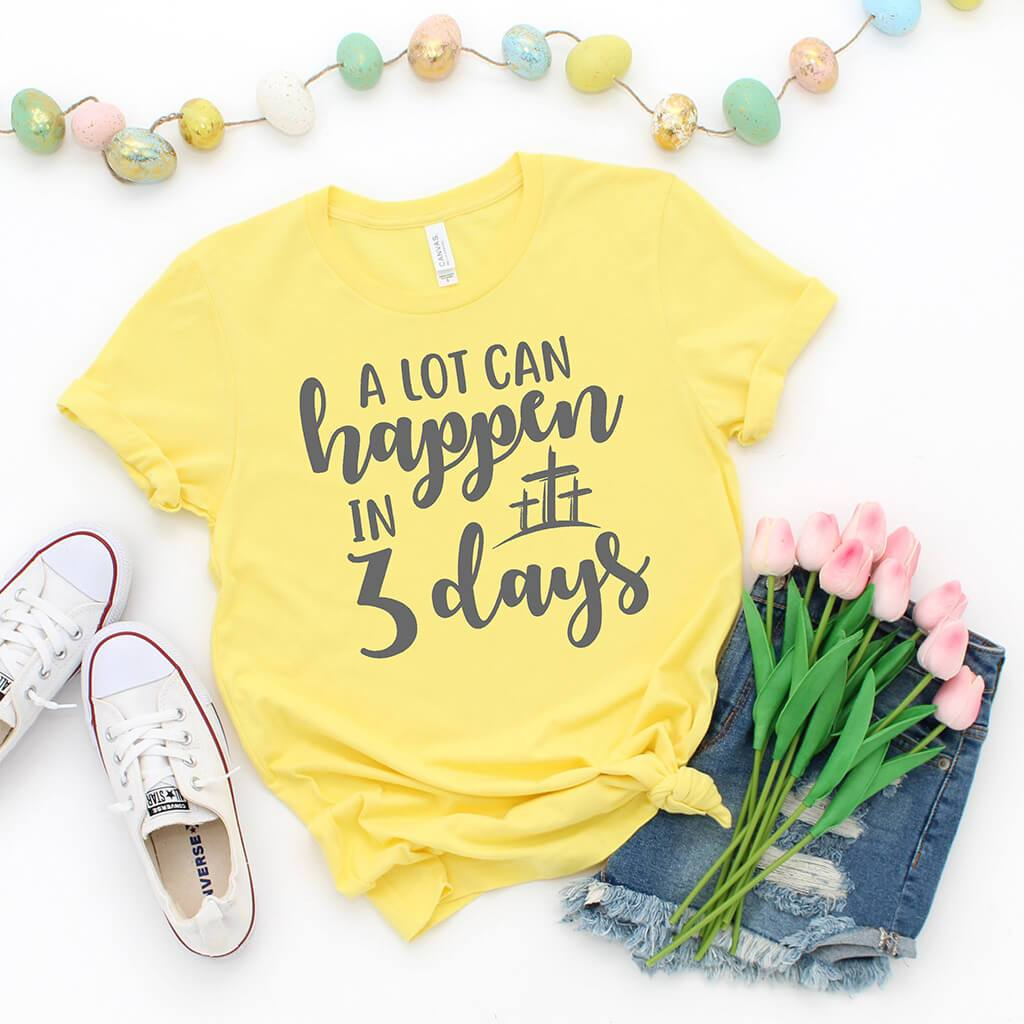 "Yellow Easter shirt that reads ""a lot can happen in 3 days"""
