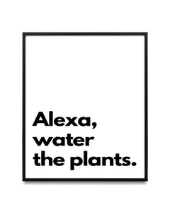 Alexa, water the plants