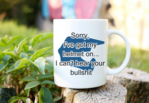 Sorry, I've got my helmet on...I can't hear your bullshit | Coffee Mug