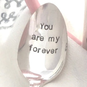 You are my forever | Stamped Spoon