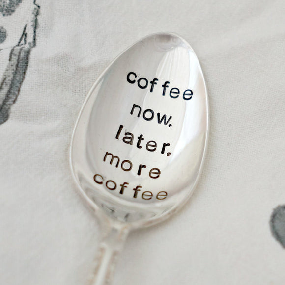 coffee now. later more coffee | Stamped Spoon