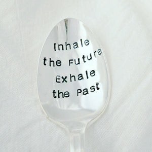 Inhale the Future Exhale the Past | Stamped Spoon