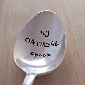 my OATMEAL spoon | Stamped Spoon