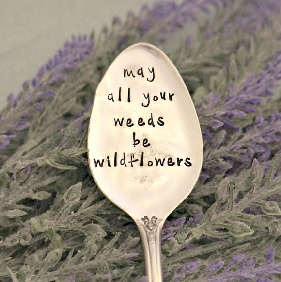 may all your weeds be wildflowers | Stamped Garden Marker