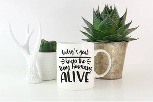 Today's Goal Keep The Tiny Humans Alive Mug | Coffee Mug