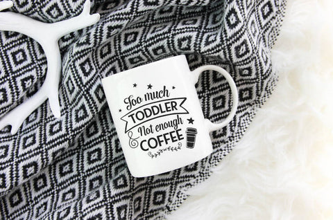 Too Much Toddler Not Enough Coffee Mug | Coffee Mug