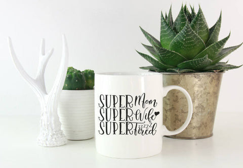 Super Mom Super Wife Super Tired Mug | Coffee Mug | Mom Mug