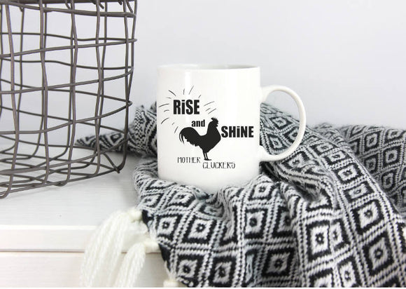 Rise and Shine Mother Cluckers Mug