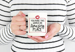You Make This World an Amazing Place Mug | Coffee Mug