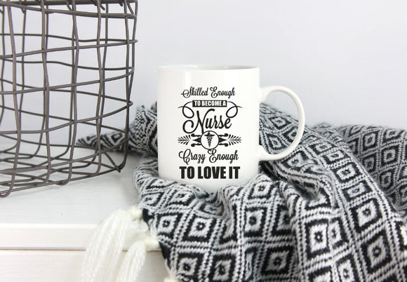 Skilled Enough To Become A Nurse Crazy Enough To Love It | Coffee Mug