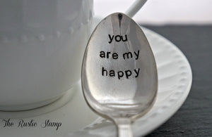 you are my happy | Stamped Spoon