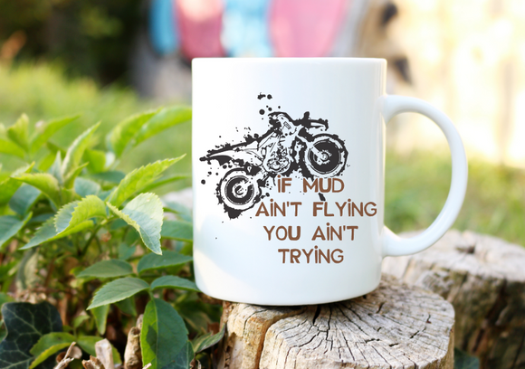 If Mud Ain't Flying You Ain't Trying | Coffee Mug