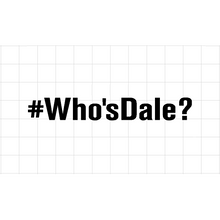 Fast Lane Graphix: #Who'sDale? Sticker,White,stickers, decals, vinyl, custom, car, love, automotive, cheap, cool, Graphics, decal