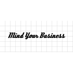 Fast Lane Graphix: Mind Your Business Sticker,White,stickers, decals, vinyl, custom, car, love, automotive, cheap, cool, Graphics, decal