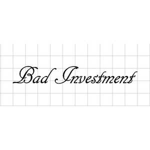 "Fast Lane Graphix: Bad Investment 10""inch Sticker,White,stickers, decals, vinyl, custom, car, love, automotive, cheap, cool, Graphics, decal"