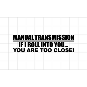 Fast Lane Graphix: Manual Transmission If I Roll Into You... You Are Too Close Sticker,Matte White, stickers, decals, vinyl, custom, car, love, automotive, cheap, cool, Graphics, decal, nice