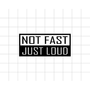 Fast Lane Graphix: Not Fast Just Loud Sticker,White,stickers, decals, vinyl, custom, car, love, automotive, cheap, cool, Graphics, decal
