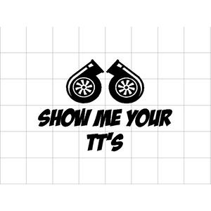Fast Lane Graphix: Show Me Your TTs Sticker,White,stickers, decals, vinyl, custom, car, love, automotive, cheap, cool, Graphics, decal
