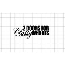 Fast Lane Graphix: Two Doors For Classy Whores Sticker,Black,stickers, decals, vinyl, custom, car, love, automotive, cheap, cool, Graphics, decal