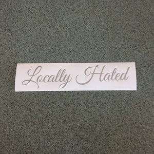 Fast Lane Graphix: Locally Hated V1 Sticker,Silver, stickers, decals, vinyl, custom, car, love, automotive, cheap, cool, Graphics, decal, nice