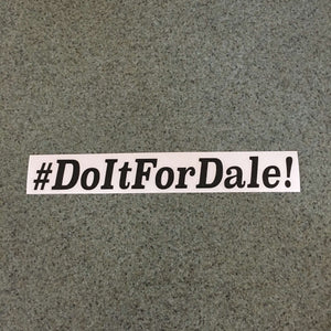 Fast Lane Graphix: #DoItForDale! Sticker,Black, stickers, decals, vinyl, custom, car, love, automotive, cheap, cool, Graphics, decal, nice