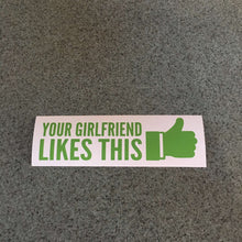 Fast Lane Graphix: Your Girlfriend Likes This Sticker,Lime Green, stickers, decals, vinyl, custom, car, love, automotive, cheap, cool, Graphics, decal, nice