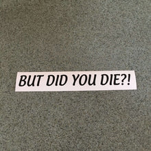 Fast Lane Graphix: But Did You Die?! Sticker,Matte Black, stickers, decals, vinyl, custom, car, love, automotive, cheap, cool, Graphics, decal, nice